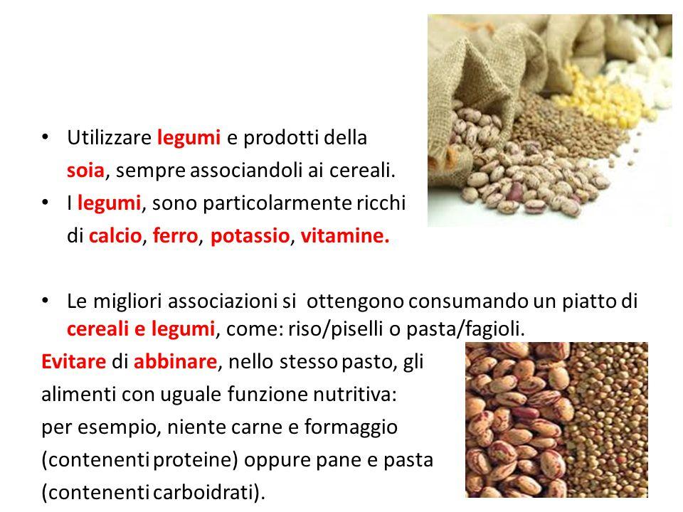 Utilizzare legumi e prodotti della soia, sempre associandoli ai cereali.