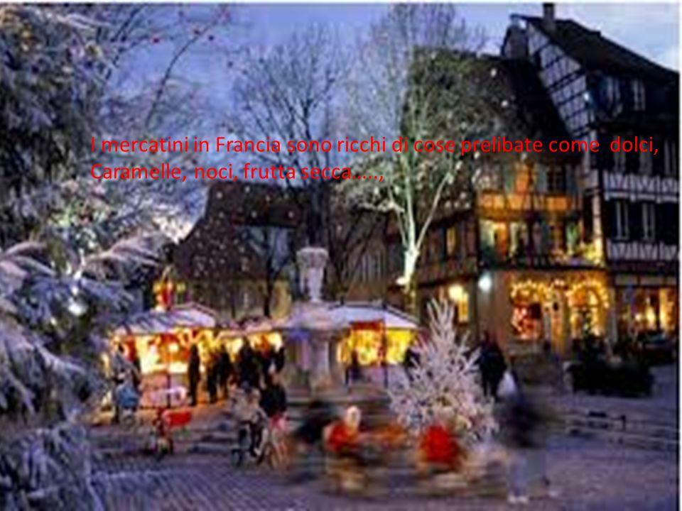 I mercatini in Francia sono ricchi di cose prelibate come dolci, Caramelle, noci, frutta secca…..,