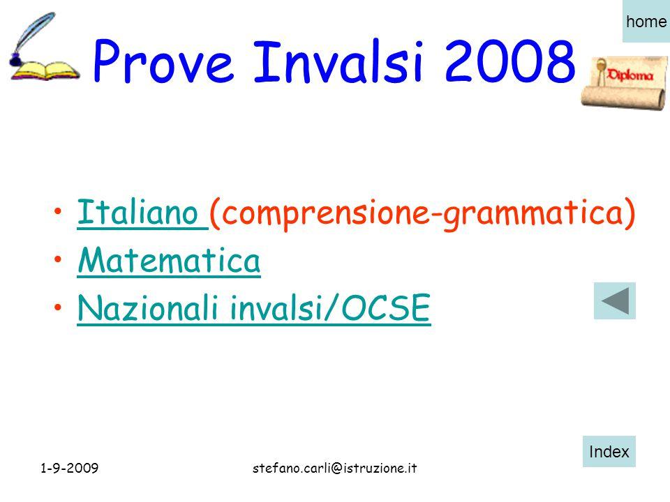 Index home 1-9-2009stefano.carli@istruzione.it Prove Invalsi 2008 Italiano (comprensione-grammatica)Italiano Matematica Nazionali invalsi/OCSE