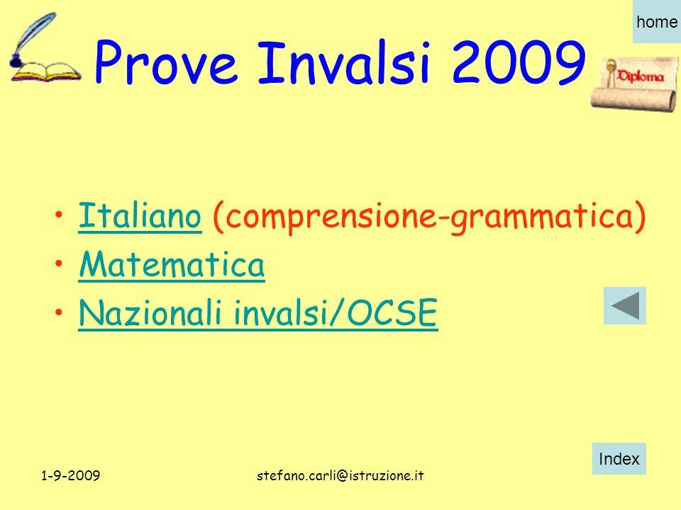 Index home 1-9-2009stefano.carli@istruzione.it Prove Invalsi 2009 Italiano (comprensione-grammatica)Italiano Matematica Nazionali invalsi/OCSE