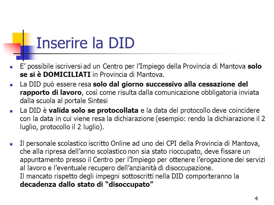 4 Inserire la DID E' possibile iscriversi ad un Centro per l'Impiego della Provincia di Mantova solo se si è DOMICILIATI in Provincia di Mantova. La D