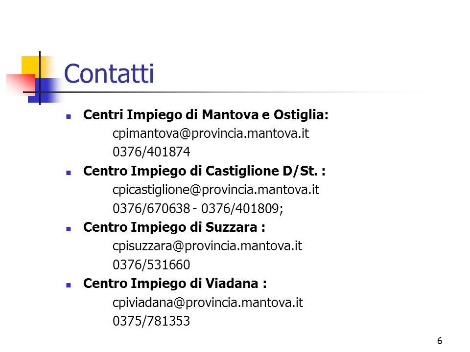 6 Contatti Centri Impiego di Mantova e Ostiglia: cpimantova@provincia.mantova.it 0376/401874 Centro Impiego di Castiglione D/St. : cpicastiglione@prov