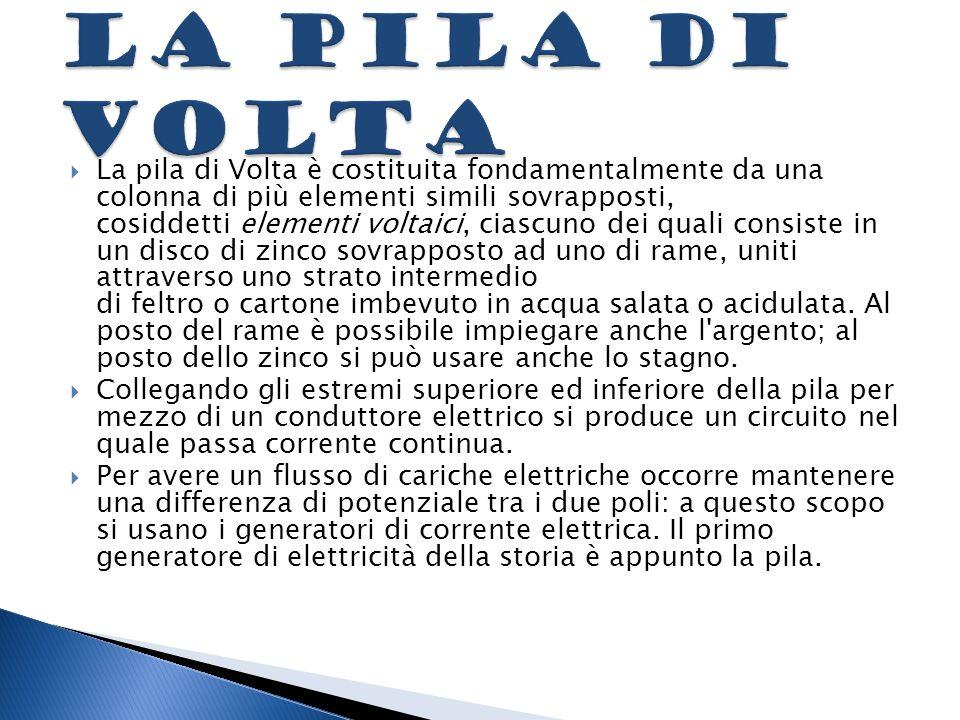  La pila di Volta è costituita fondamentalmente da una colonna di più elementi simili sovrapposti, cosiddetti elementi voltaici, ciascuno dei quali c