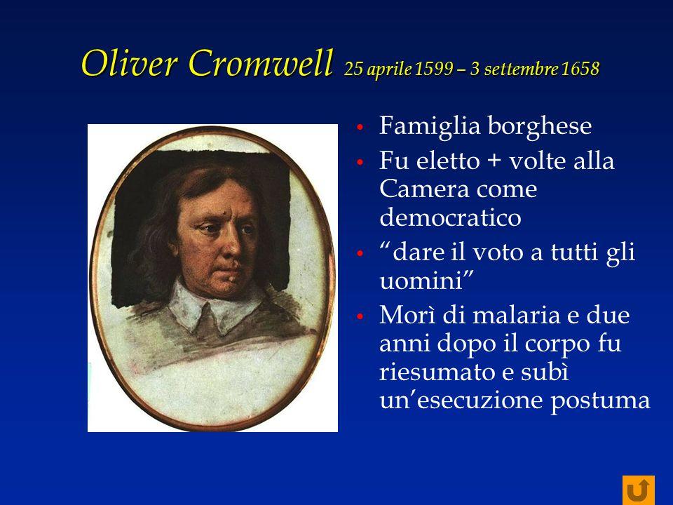 """Oliver Cromwell 25 aprile 1599 – 3 settembre 1658 Famiglia borghese Fu eletto + volte alla Camera come democratico """"dare il voto a tutti gli uomini"""" M"""