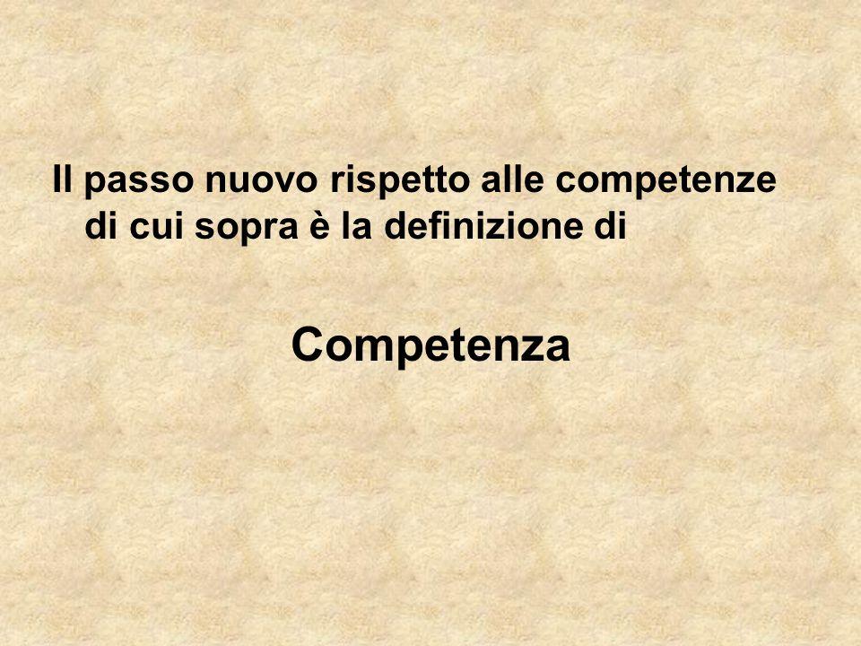 Il passo nuovo rispetto alle competenze di cui sopra è la definizione di Competenza