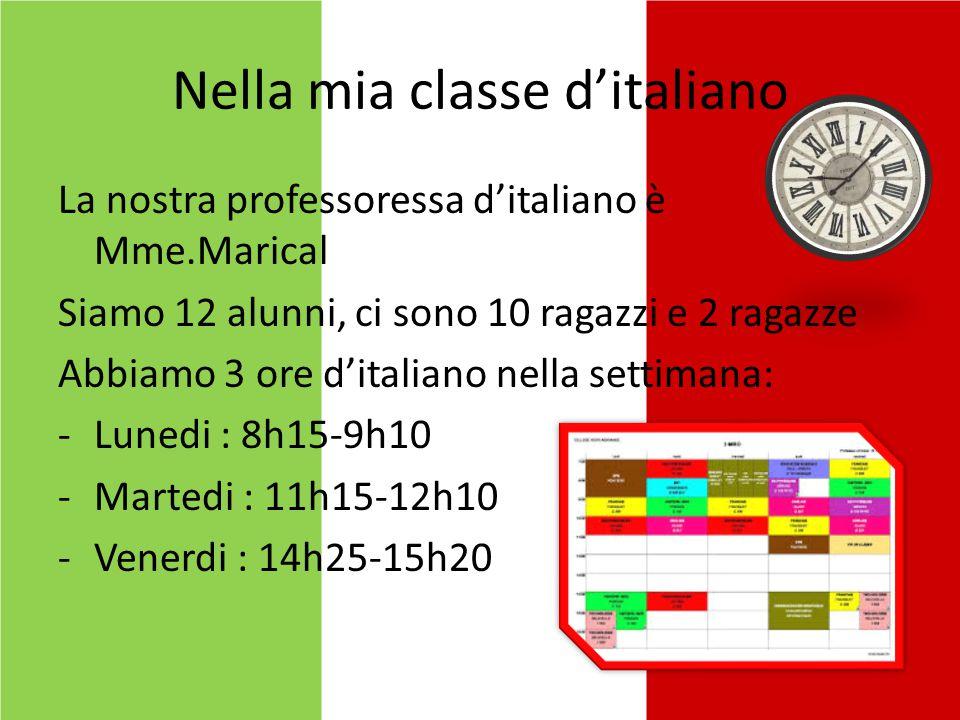 Nella mia classe d'italiano La nostra professoressa d'italiano è Mme.Marical Siamo 12 alunni, ci sono 10 ragazzi e 2 ragazze Abbiamo 3 ore d'italiano