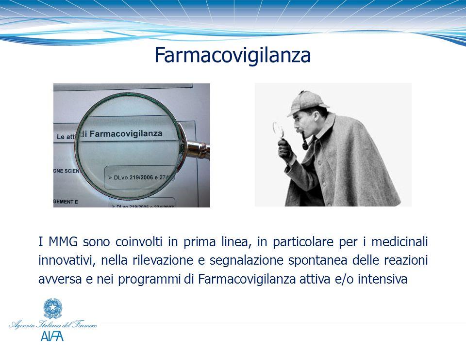 Farmacovigilanza I MMG sono coinvolti in prima linea, in particolare per i medicinali innovativi, nella rilevazione e segnalazione spontanea delle reazioni avversa e nei programmi di Farmacovigilanza attiva e/o intensiva