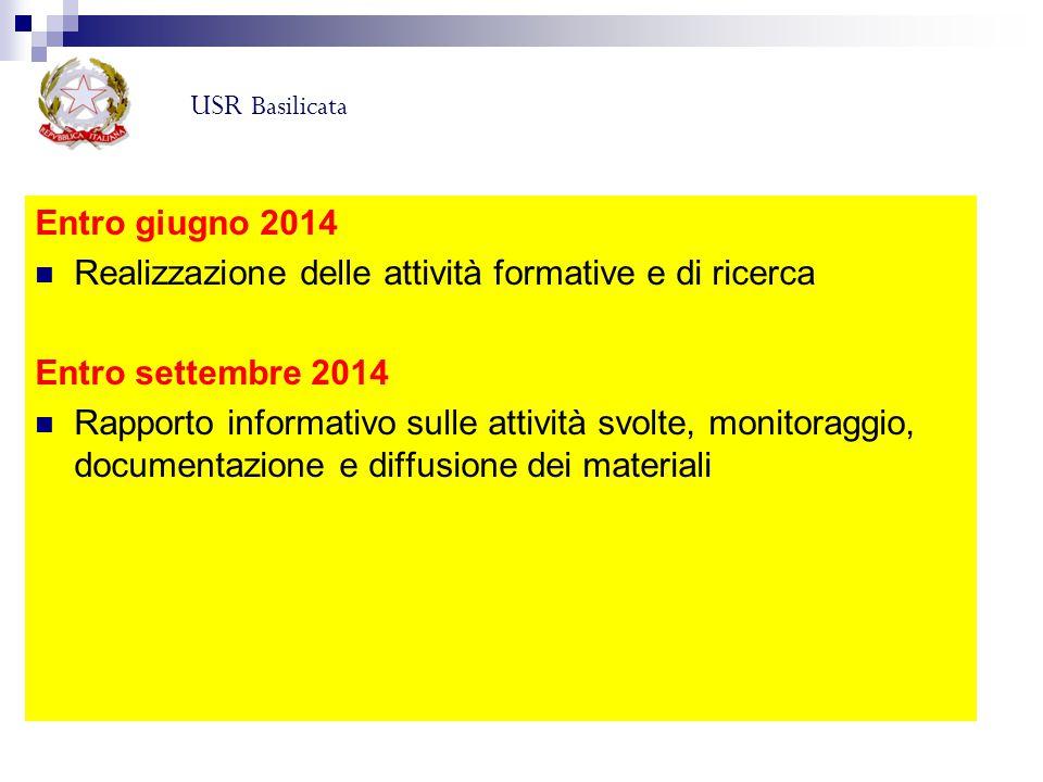 Entro giugno 2014 Realizzazione delle attività formative e di ricerca Entro settembre 2014 Rapporto informativo sulle attività svolte, monitoraggio, d