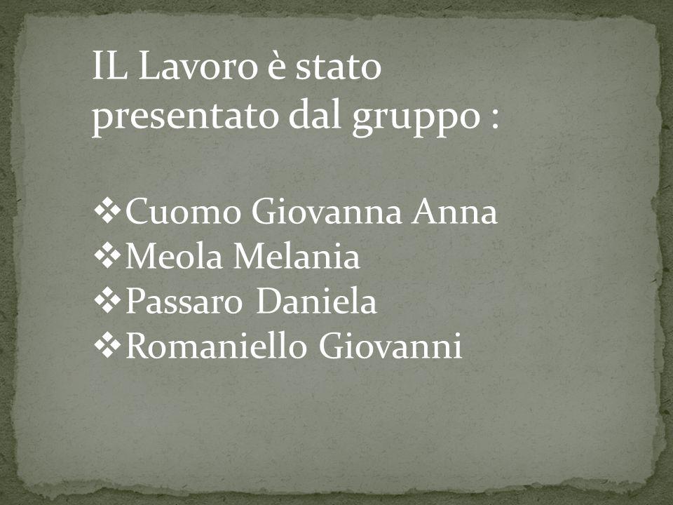 IL Lavoro è stato presentato dal gruppo :  Cuomo Giovanna Anna  Meola Melania  Passaro Daniela  Romaniello Giovanni