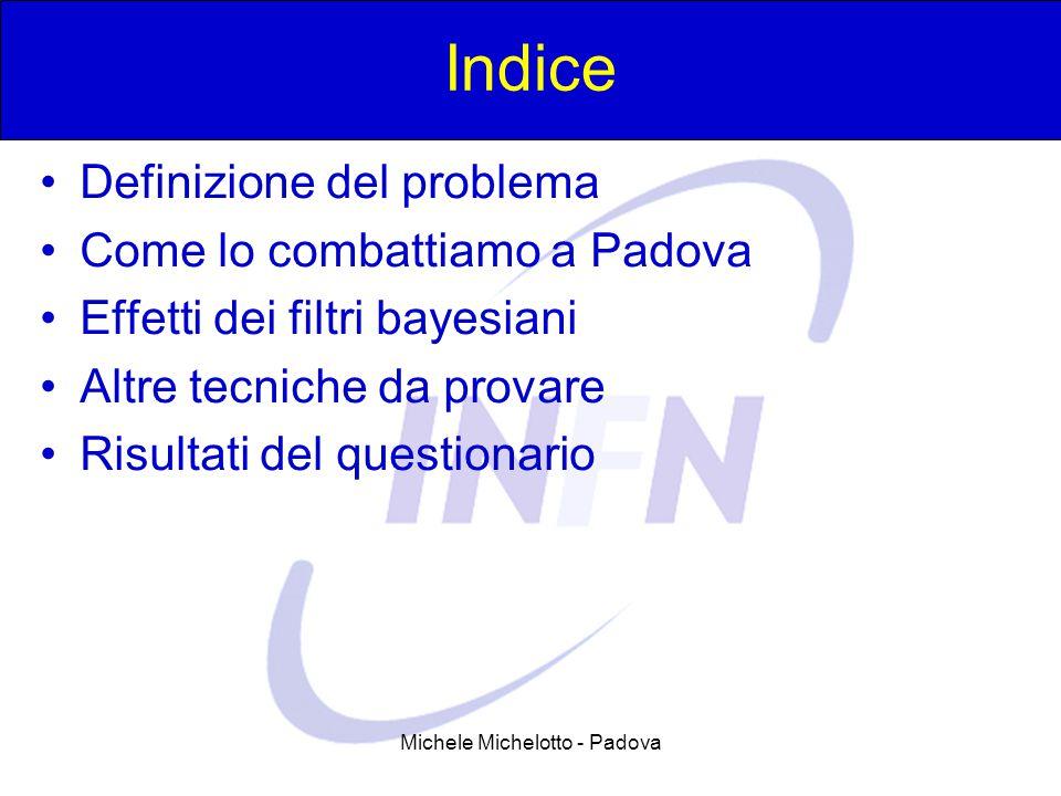 Michele Michelotto - Padova Indice Definizione del problema Come lo combattiamo a Padova Effetti dei filtri bayesiani Altre tecniche da provare Risultati del questionario