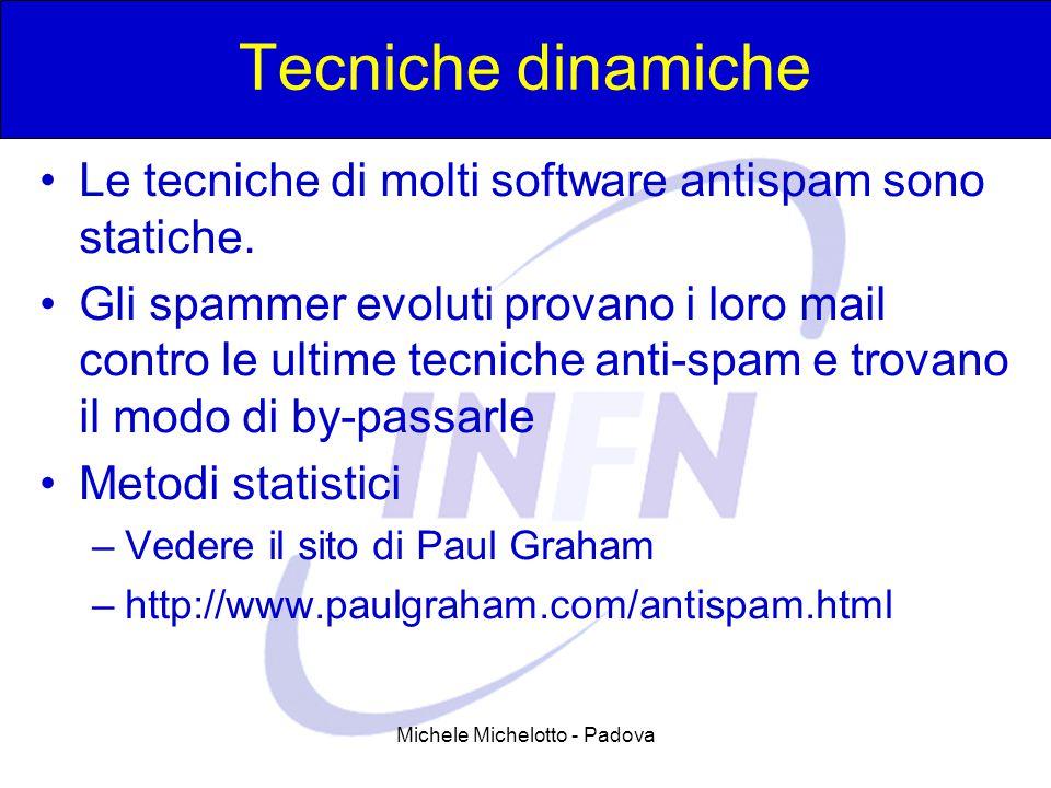 Michele Michelotto - Padova Tecniche dinamiche Le tecniche di molti software antispam sono statiche.