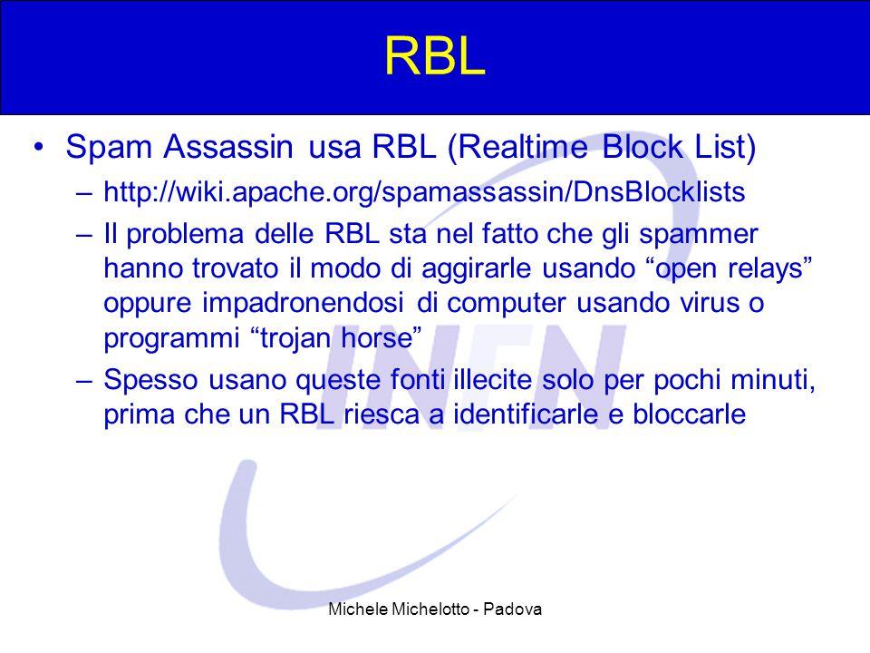 Michele Michelotto - Padova RBL Spam Assassin usa RBL (Realtime Block List) –http://wiki.apache.org/spamassassin/DnsBlocklists –Il problema delle RBL