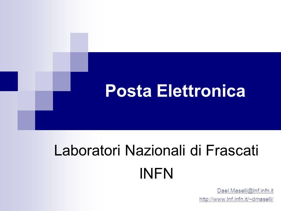 Posta Elettronica Laboratori Nazionali di Frascati INFN Dael.Maselli@lnf.infn.it http://www.lnf.infn.it/~dmaselli/