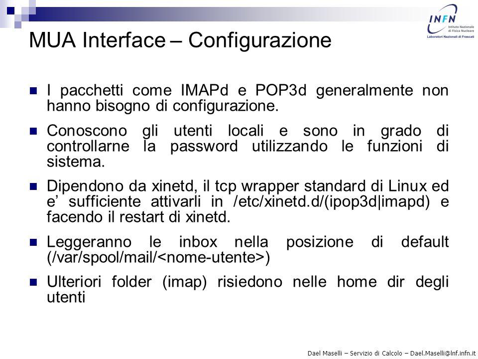 Dael Maselli – Servizio di Calcolo – Dael.Maselli@lnf.infn.it MUA Interface – Configurazione I pacchetti come IMAPd e POP3d generalmente non hanno bis