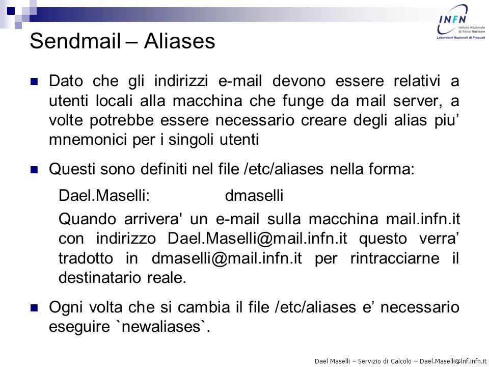 Dael Maselli – Servizio di Calcolo – Dael.Maselli@lnf.infn.it Sendmail – Aliases Dato che gli indirizzi e-mail devono essere relativi a utenti locali