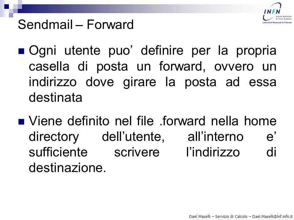 Dael Maselli – Servizio di Calcolo – Dael.Maselli@lnf.infn.it Sendmail – Forward Ogni utente puo' definire per la propria casella di posta un forward,