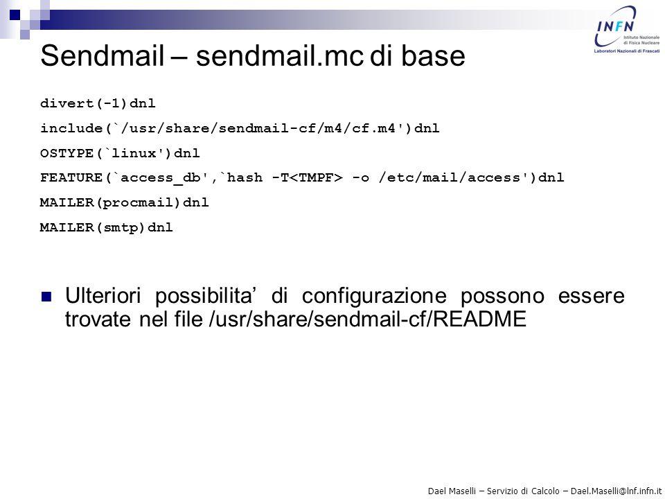 Dael Maselli – Servizio di Calcolo – Dael.Maselli@lnf.infn.it Sendmail – sendmail.mc di base divert(-1)dnl include(`/usr/share/sendmail-cf/m4/cf.m4')d