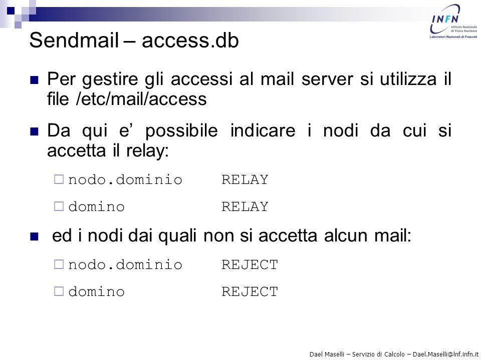 Dael Maselli – Servizio di Calcolo – Dael.Maselli@lnf.infn.it Sendmail – access.db Per gestire gli accessi al mail server si utilizza il file /etc/mai