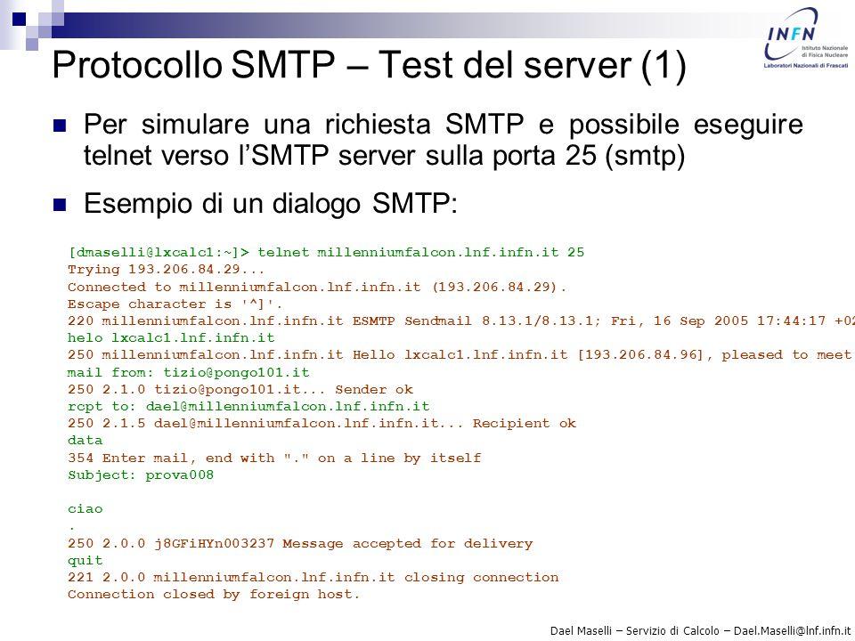 Dael Maselli – Servizio di Calcolo – Dael.Maselli@lnf.infn.it Protocollo SMTP – Test del server (1) Per simulare una richiesta SMTP e possibile esegui