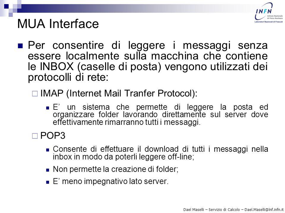 Dael Maselli – Servizio di Calcolo – Dael.Maselli@lnf.infn.it MUA Interface – Configurazione I pacchetti come IMAPd e POP3d generalmente non hanno bisogno di configurazione.