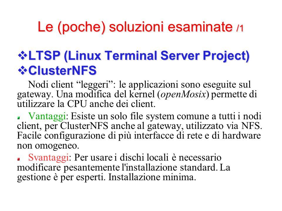 Le (poche) soluzioni esaminate /1  LTSP (Linux Terminal Server Project)  ClusterNFS Nodi client leggeri : le applicazioni sono eseguite sul gateway.