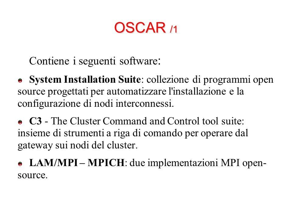 OSCAR /1 Contiene i seguenti software : System Installation Suite: collezione di programmi open source progettati per automatizzare l installazione e la configurazione di nodi interconnessi.