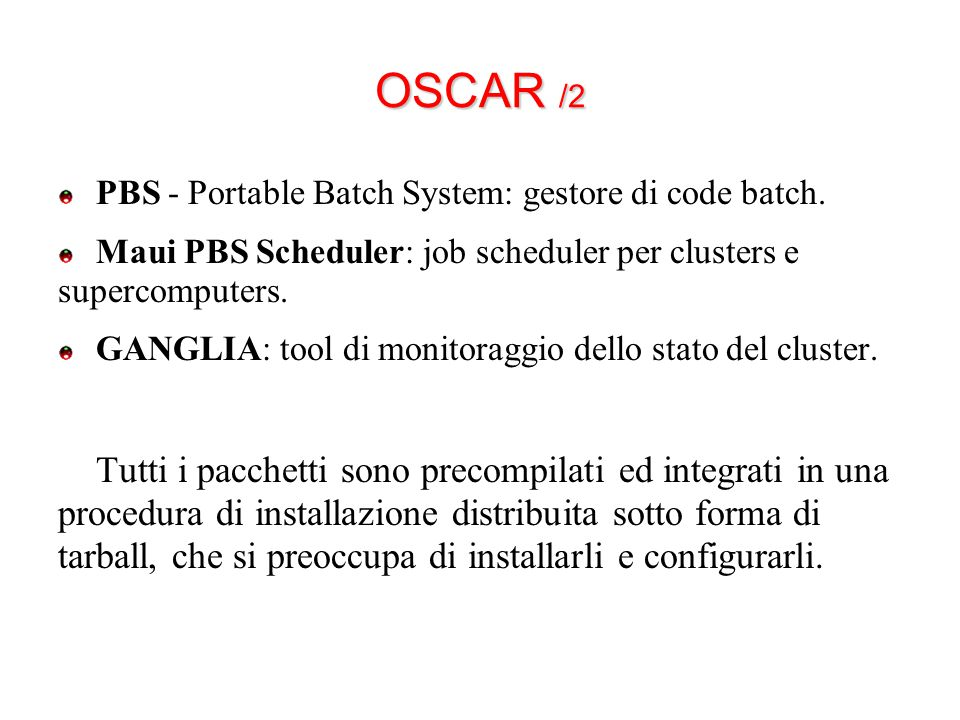 OSCAR /2 PBS - Portable Batch System: gestore di code batch. Maui PBS Scheduler: job scheduler per clusters e supercomputers. GANGLIA: tool di monitor