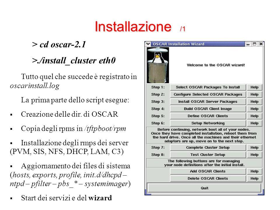 Installazione /1 > cd oscar-2.1 >./install_cluster eth0 Tutto quel che succede è registrato in oscarinstall.log La prima parte dello script esegue:  Creazione delle dir.
