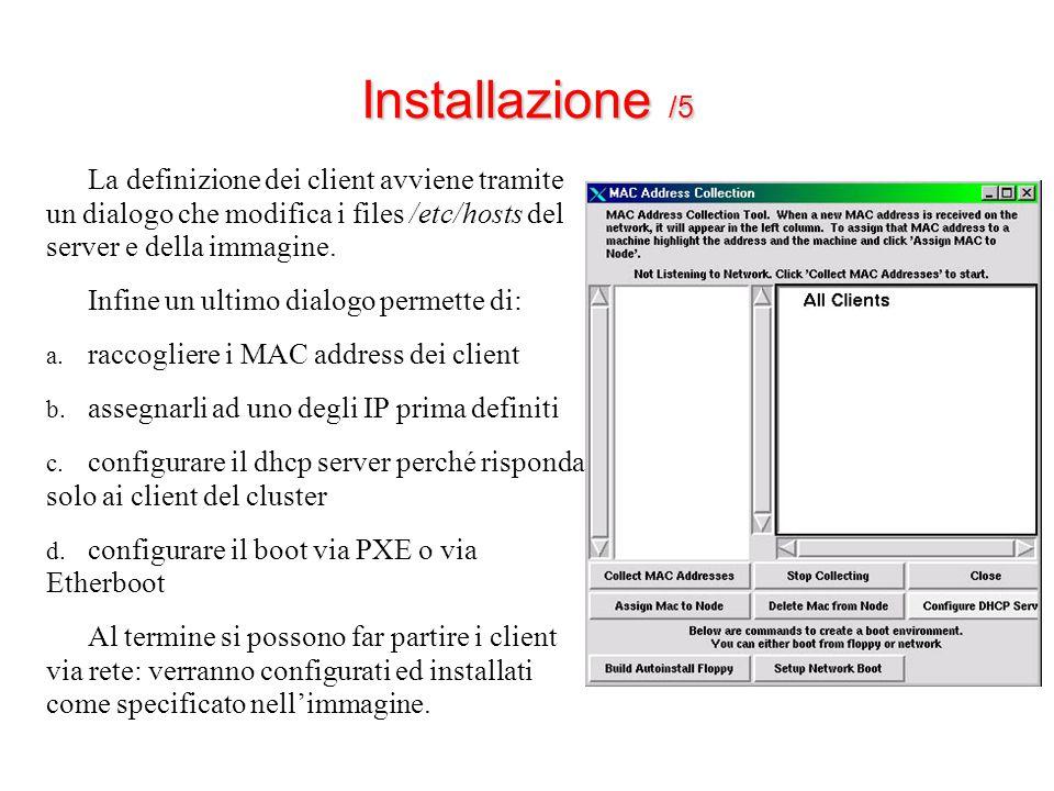 Installazione /5 La definizione dei client avviene tramite un dialogo che modifica i files /etc/hosts del server e della immagine.