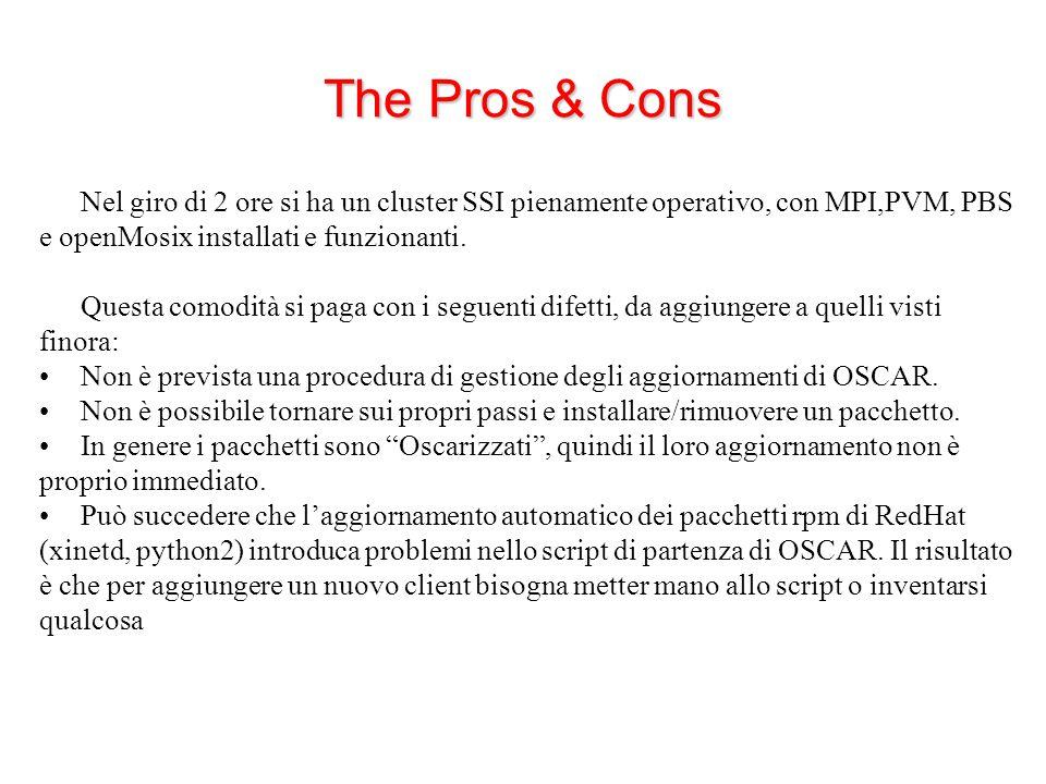 The Pros & Cons Nel giro di 2 ore si ha un cluster SSI pienamente operativo, con MPI,PVM, PBS e openMosix installati e funzionanti.