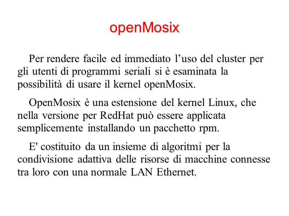 openMosix Per rendere facile ed immediato l'uso del cluster per gli utenti di programmi seriali si è esaminata la possibilità di usare il kernel openMosix.