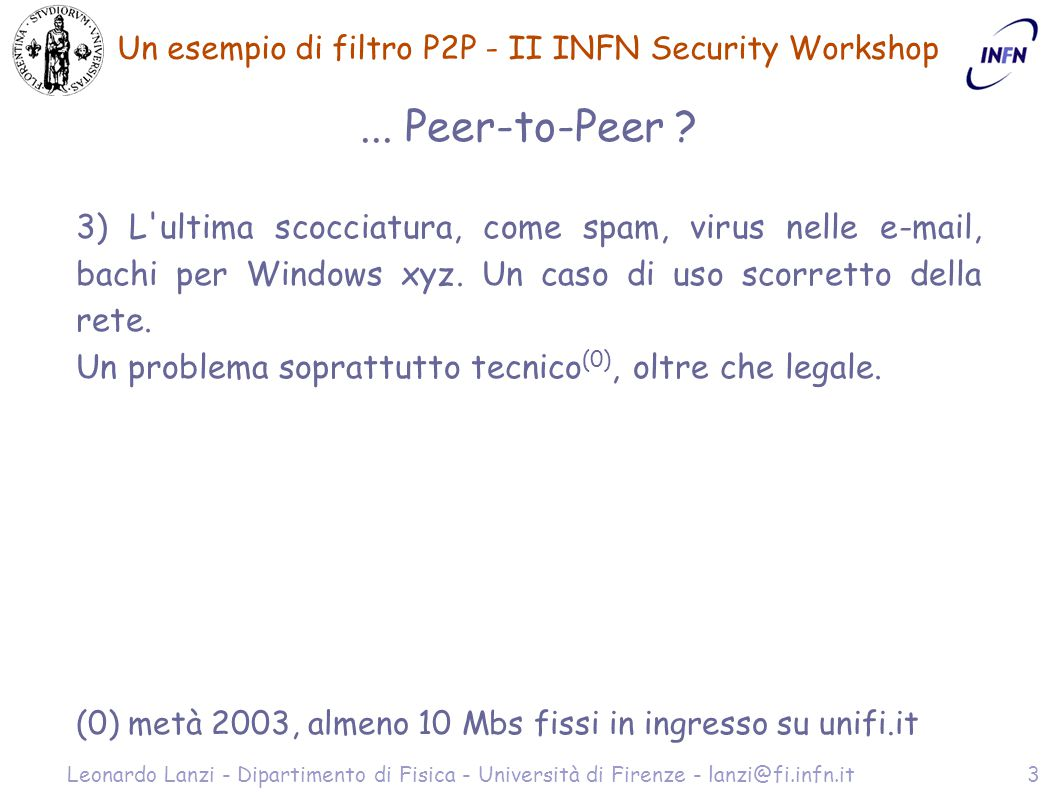 Un esempio di filtro P2P - II INFN Security Workshop Leonardo Lanzi - Dipartimento di Fisica - Università di Firenze - lanzi@fi.infn.it3... Peer-to-Pe