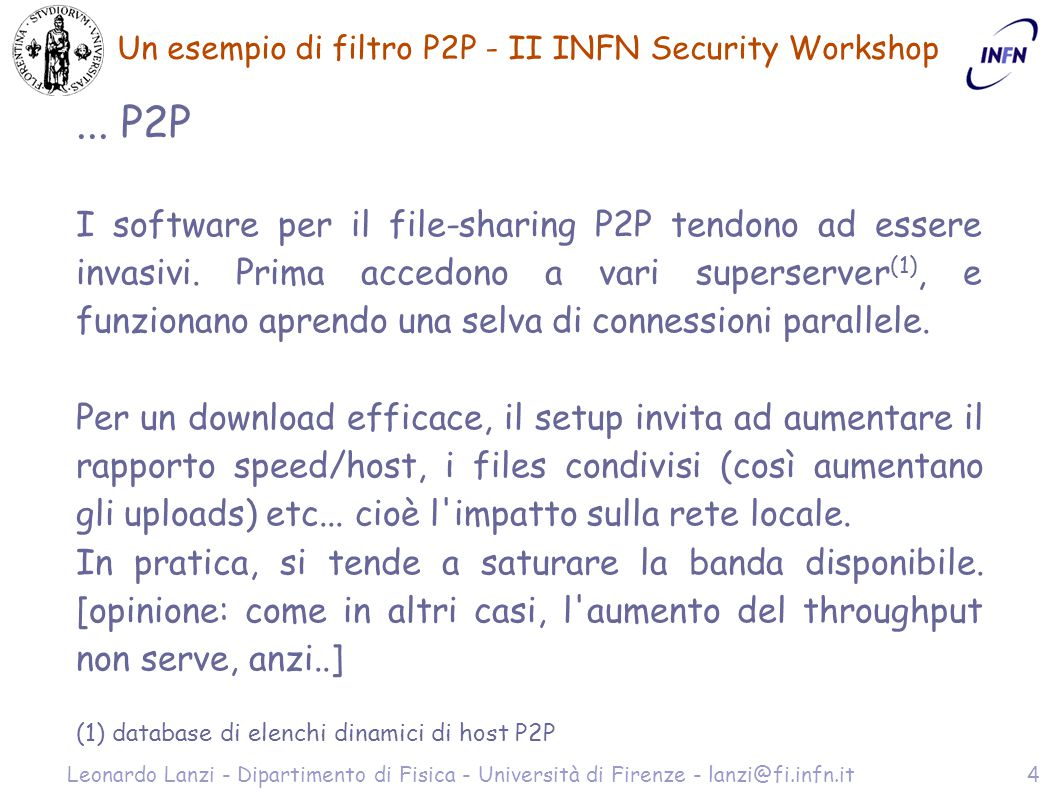 Un esempio di filtro P2P - II INFN Security Workshop Leonardo Lanzi - Dipartimento di Fisica - Università di Firenze - lanzi@fi.infn.it4... P2P I soft