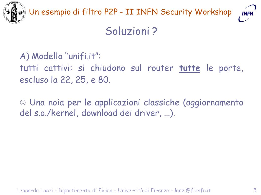 Un esempio di filtro P2P - II INFN Security Workshop Leonardo Lanzi - Dipartimento di Fisica - Università di Firenze - lanzi@fi.infn.it5 Soluzioni .