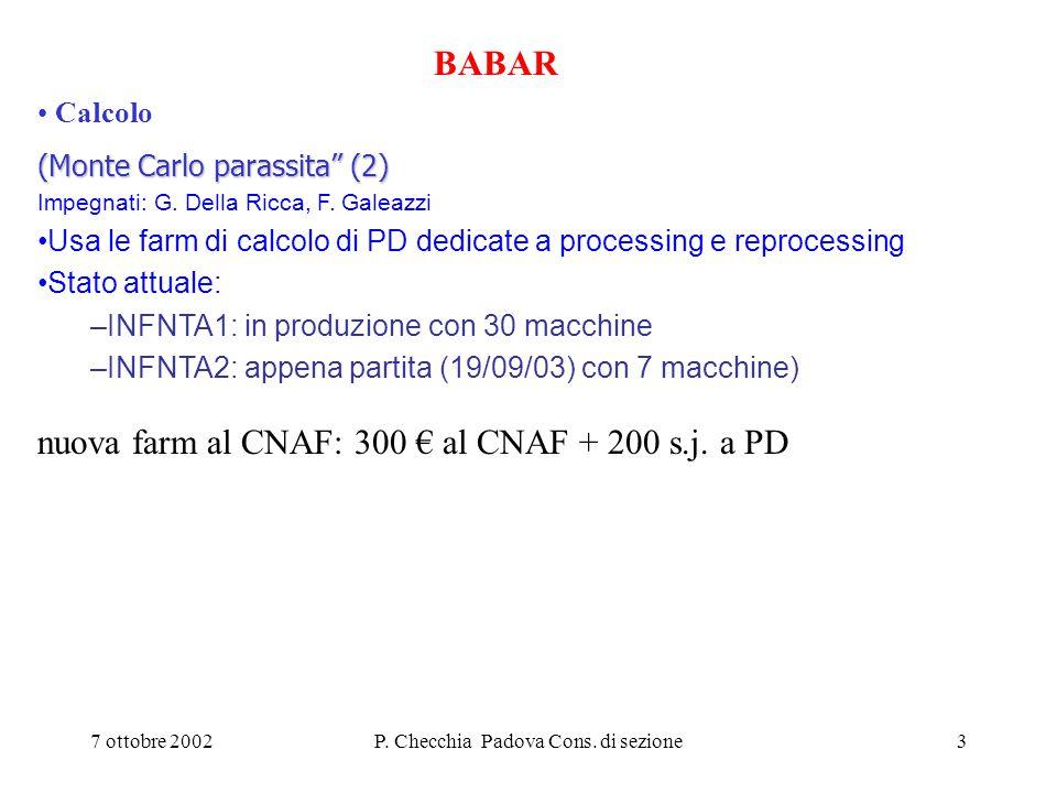 """7 ottobre 2002P. Checchia Padova Cons. di sezione3 BABAR Calcolo (Monte Carlo parassita"""" (2) Impegnati: G. Della Ricca, F. Galeazzi Usa le farm di cal"""