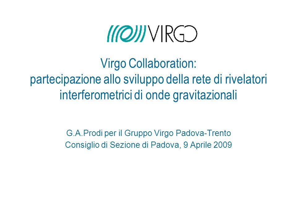 Virgo Collaboration: partecipazione allo sviluppo della rete di rivelatori interferometrici di onde gravitazionali G.A.Prodi per il Gruppo Virgo Padov