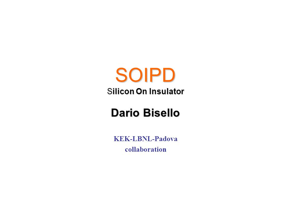 SOIPD Silicon On Insulator Dario Bisello KEK-LBNL-Padova collaboration