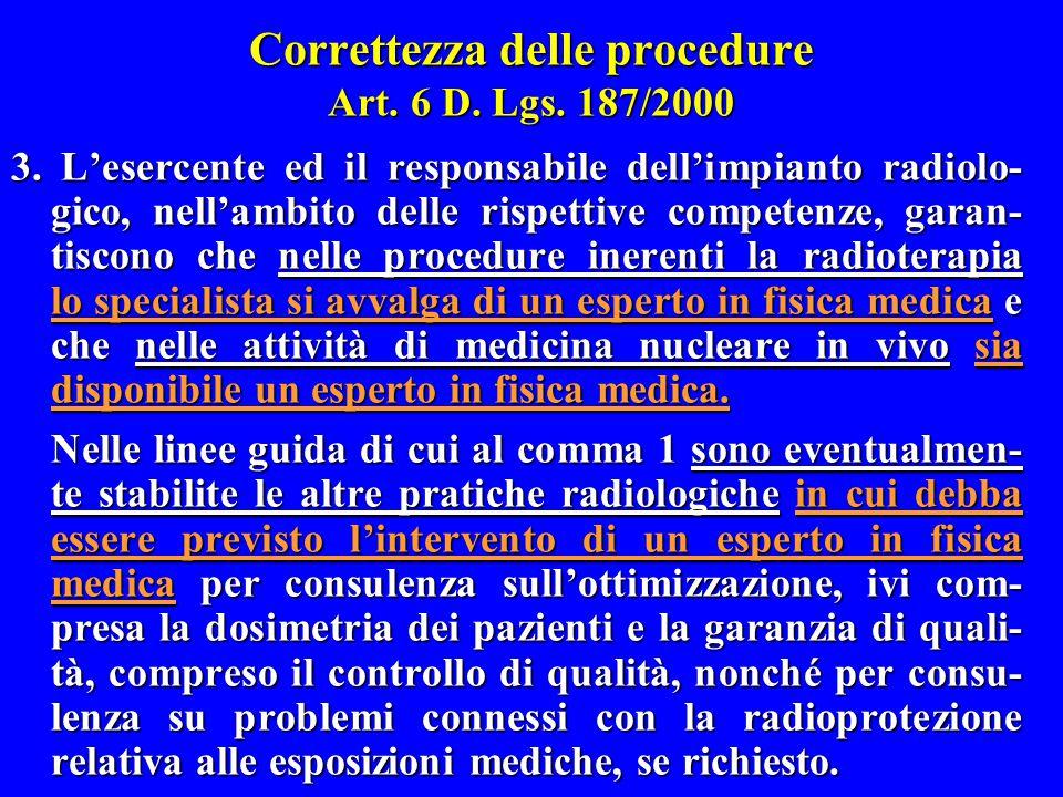 Correttezza delle procedure Art. 6 D. Lgs. 187/2000 3. L'esercente ed il responsabile dell'impianto radiolo- gico, nell'ambito delle rispettive compet