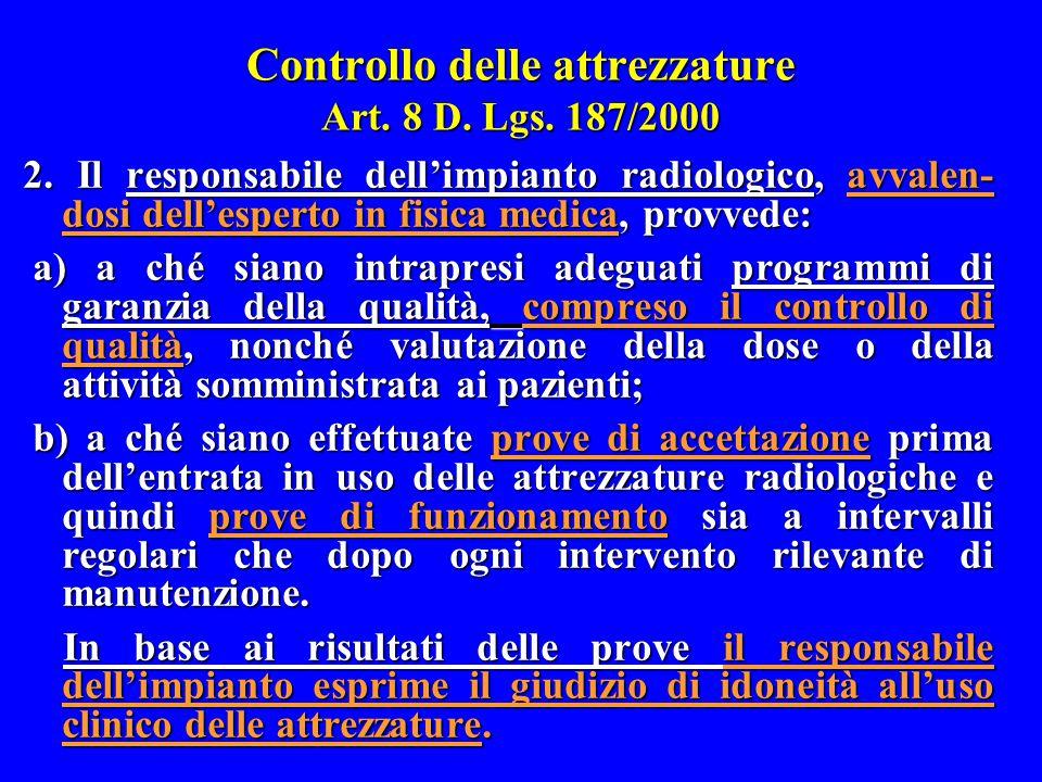 Controllo delle attrezzature Art. 8 D. Lgs. 187/2000 2. Il responsabile dell'impianto radiologico, avvalen- dosi dell'esperto in fisica medica, provve