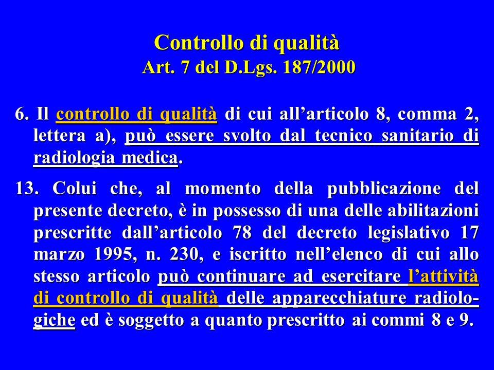 Controllo di qualità Art. 7 del D.Lgs. 187/2000 6. Il controllo di qualità di cui all'articolo 8, comma 2, lettera a), può essere svolto dal tecnico s