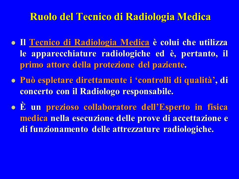 Ruolo del Tecnico di Radiologia Medica Il Tecnico di Radiologia Medica è colui che utilizza le apparecchiature radiologiche ed è, pertanto, il primo a