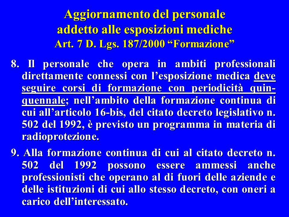 """Aggiornamento del personale addetto alle esposizioni mediche Art. 7 D. Lgs. 187/2000 """"Formazione"""" 8. Il personale che opera in ambiti professionali di"""