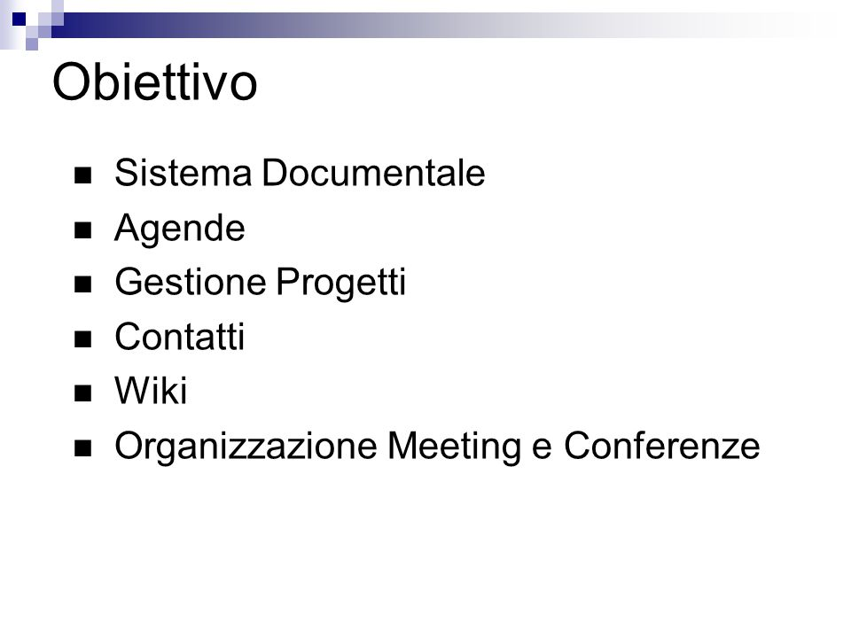Obiettivo Sistema Documentale Agende Gestione Progetti Contatti Wiki Organizzazione Meeting e Conferenze