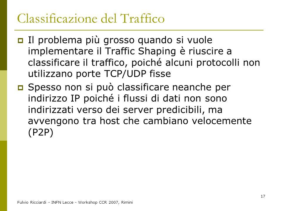 Fulvio Ricciardi - INFN Lecce - Workshop CCR 2007, Rimini 17 Classificazione del Traffico  Il problema più grosso quando si vuole implementare il Tra