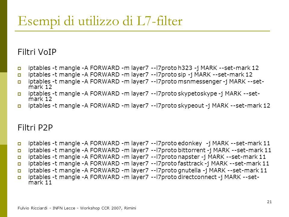 Fulvio Ricciardi - INFN Lecce - Workshop CCR 2007, Rimini 21 Esempi di utilizzo di L7-filter Filtri VoIP  iptables -t mangle -A FORWARD -m layer7 --l