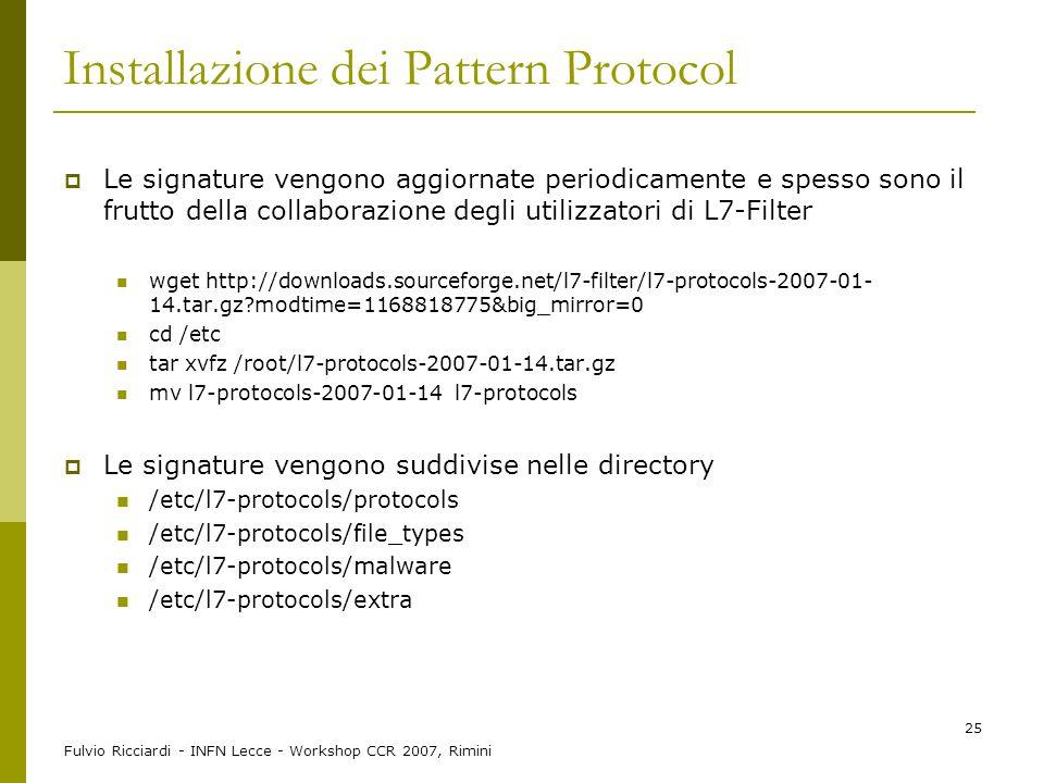 Fulvio Ricciardi - INFN Lecce - Workshop CCR 2007, Rimini 25 Installazione dei Pattern Protocol  Le signature vengono aggiornate periodicamente e spe