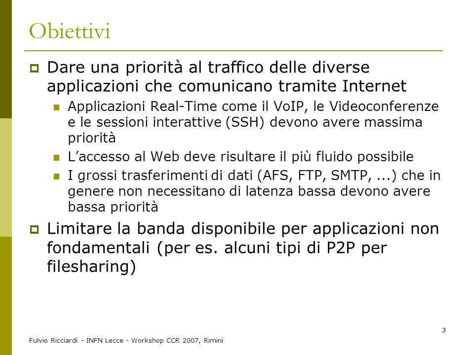 Fulvio Ricciardi - INFN Lecce - Workshop CCR 2007, Rimini 3 Obiettivi  Dare una priorità al traffico delle diverse applicazioni che comunicano tramit