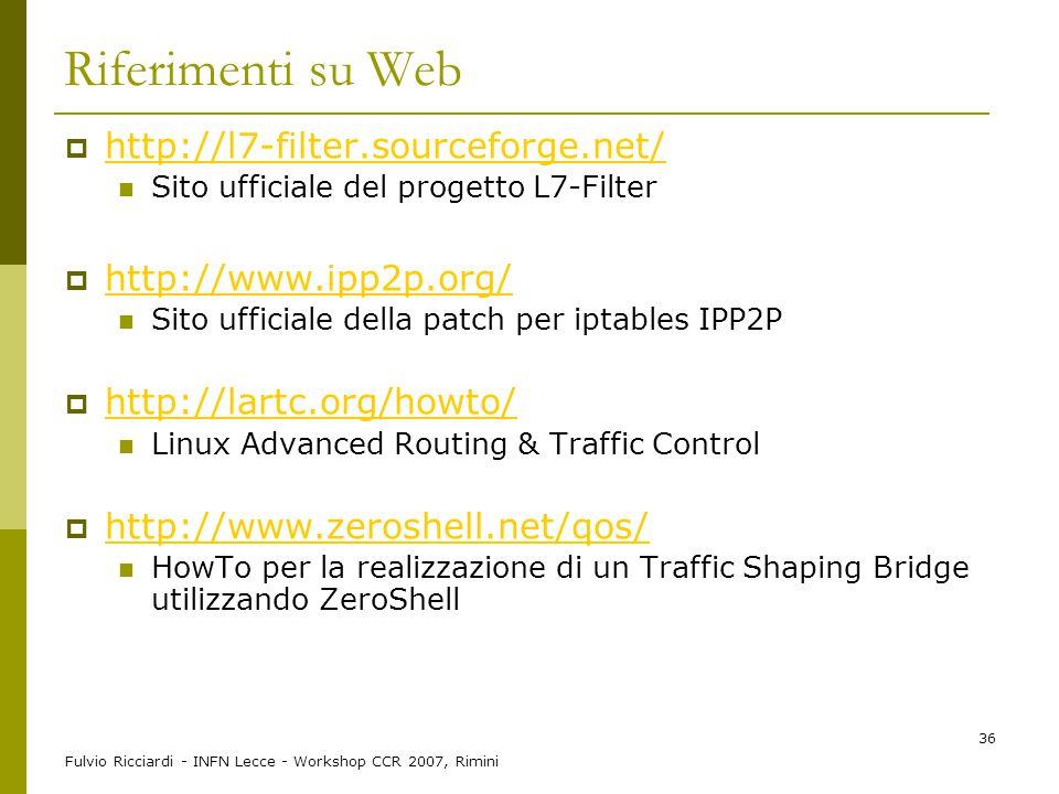 Fulvio Ricciardi - INFN Lecce - Workshop CCR 2007, Rimini 36 Riferimenti su Web  http://l7-filter.sourceforge.net/ http://l7-filter.sourceforge.net/