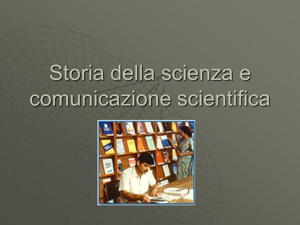 Dal laboratorio al mondo  Una volta FATTA la scienza, bisogna comunicarla: INFORMAZIONE S.->specialistiINFORMAZIONE S.->specialisti DIVULGAZIONE S.->vasto pubblicoDIVULGAZIONE S.->vasto pubblico