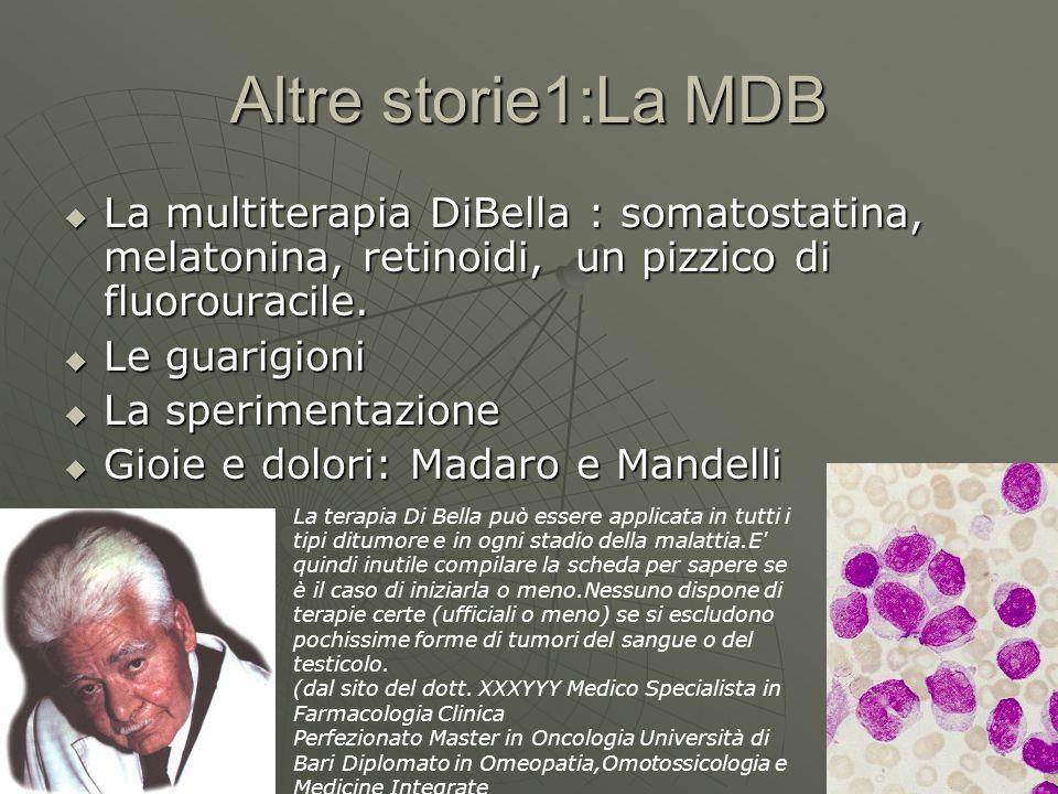 Altre storie1:La MDB  La multiterapia DiBella : somatostatina, melatonina, retinoidi, un pizzico di fluorouracile.  Le guarigioni  La sperimentazio